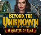 Hra Beyond the Unknown: A Matter of Time