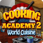 Hra Cooking Academy 2: World Cuisine