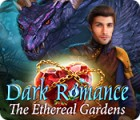 Hra Dark Romance: The Ethereal Gardens