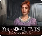 Hra Dreadful Tales: The Space Between