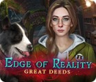 Hra Edge of Reality: Great Deeds