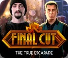 Hra Final Cut: The True Escapade