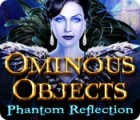 Hra Ominous Objects: Phantom Reflection