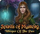 Hra Spirits of Mystery: Whisper of the Past